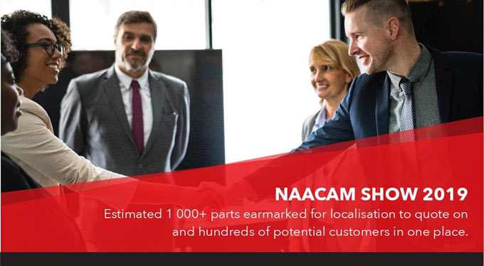 NAACAM Show 2019: Estimated 1 000+ parts earmarked for localisation to quote on and hundreds of potential customers in one place.